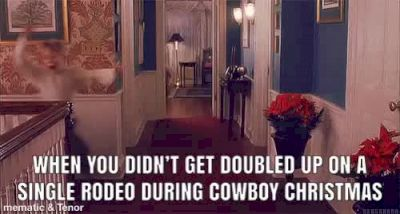 When You Didn't Get Doubled-Up On A Single Rodeo During Cowboy Christmas