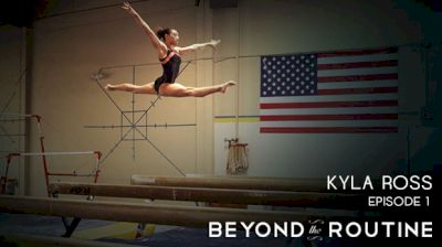 Beyond The Routine: Kyla Ross (Episode 1)