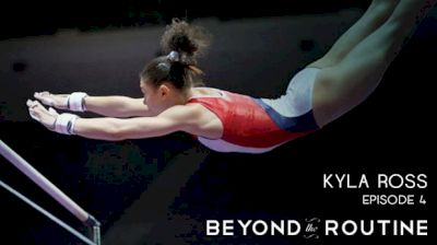 Beyond The Routine: Kyla Ross (Episode 4)