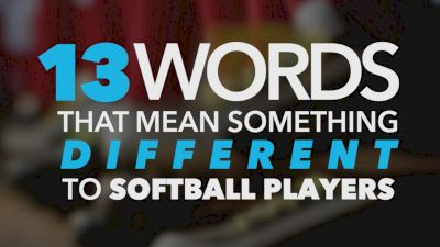 13 Words That Mean Something Different To Softball Players