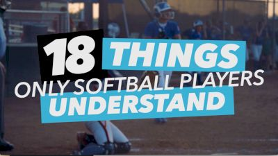 18 Things Only Softball Players Understand