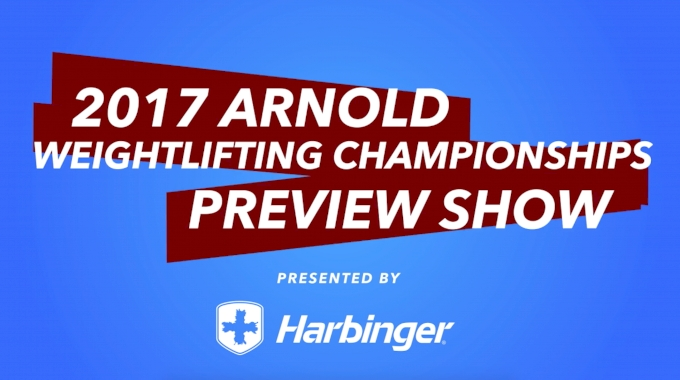 2017 Arnold Weightlifting Champs Preview Show