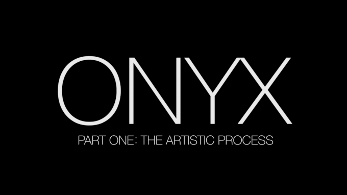 ONYX Part 1: The Artistic Process