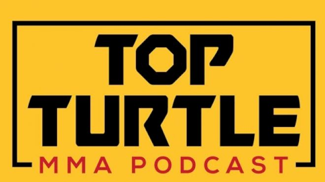 Top Turtle MMA Podcast (Episode 254)