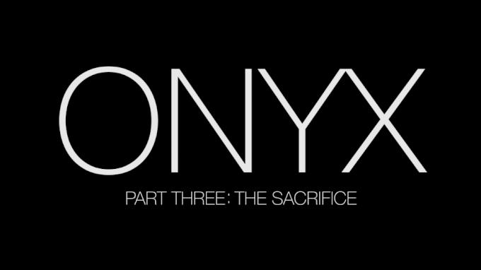ONYX: The Sacrifice (Part 3)