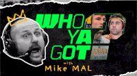 Who Ya Got? with Mike Mal