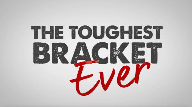 The Toughest Bracket Ever