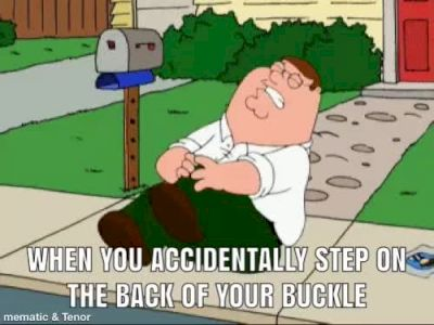 When You Accidentally Step On The Back Of Your Buckle