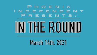 """Phoenix Independent A - """"In the Round"""""""