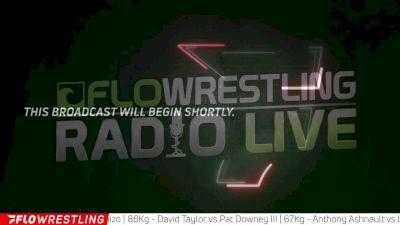 Downey-Taylor Trash Talk, How To Incentivize Senior Level Wrestlers To Compete More | FloWrestling Radio Live (Ep. 517)