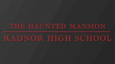 Radnor HS - The Haunted Mansion