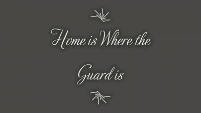Home is Where the Guard is